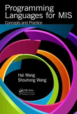 Programming Languages for MIS: Concepts and Practice, Wang, Hai; Wang, Shouhong