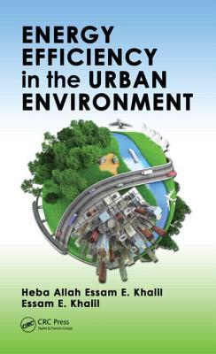 Energy Efficiency in the Urban Environment (Mechanical and Aerospace Engineering Series), Khalil, Heba Allah Essam E.; Khalil, Essam E.