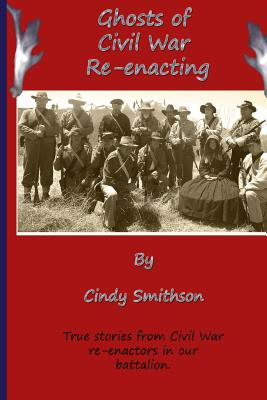 Ghosts of Civil War Re-enacting, Smithson, Cindy
