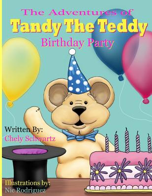 The Adventures of 'Tandy The Teddy': The Birthday Party (Volume 2), Chely Schwartz