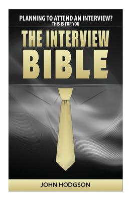 The Interview Bible: Everything you need to know to succeed at interviews (Top Tips), Hodgson, Mr John