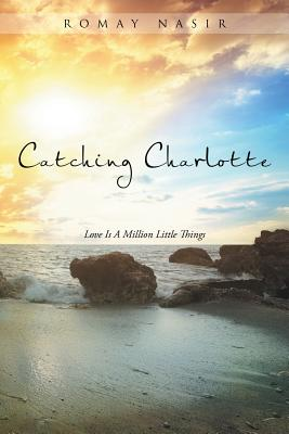 Catching Charlotte: Love Is A Million Little Things, Nasir, Romay
