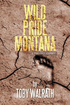 Wild Pride Montana: A Trappers Journey, Walrath, Toby