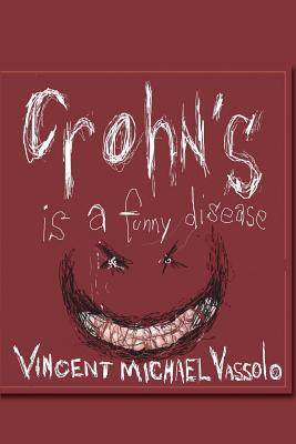 Crohn's Is A Funny Disease, Vassolo, Vincent Michael