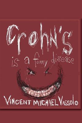 Crohn's Is A Funny Disease, Vassolo, Vincent Michael