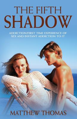The Fifth Shadow: Addiction/First time experience of sex and instant addiction to it. (Volume 1), Thomas, Matthew