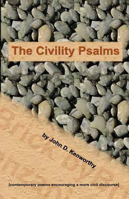 The Civility Psalms: [contemporary poems encouraging a more civil discourse], Kenworthy, John D