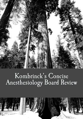 Kombrinck's Concise Anesthesiology Board Review: Focused In-Training and Board Exam Preparation for Anesthesia Professionals, Kombrinck MD, Dr. Jonathan