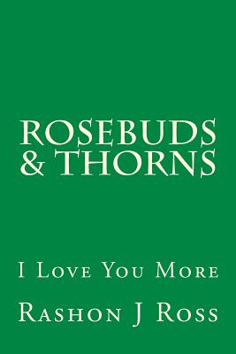 Rosebuds & Thorns: I Love You More, Ross, Rashon J