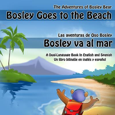 Bosley Goes to the Beach (English-Spanish): A Dual Language Book (The Adventures of Bosley Bear) (Volume 2) (English and Spanish Edition), Johnson, Timothy
