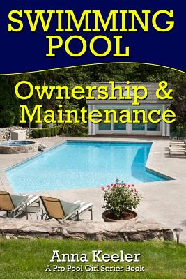 Swimming Pool Ownership and Care: A Compilation of Pro Pool Girl Series Books (Swimming Pool Care) (Volume 6), Girl, Pro Pool