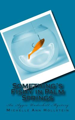 Something's Fishy in Palm Springs: An Aggie Underhill Mystery, Matkins, Michelle Ann