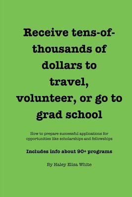Receive tens-of-thousands of dollars to travel, volunteer, or go to grad school, White, Haley Elisa