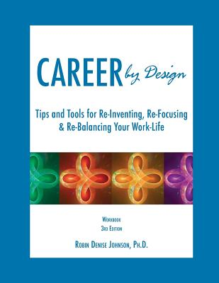 Career by Design Workbook: Tips and Tools for Re-Inventing, Re-Focusing, & Re-Balancing Your Work-Life, Robin Denise Johnson (Author)