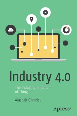 Industry 4.0: The Industrial Internet of Things, Gilchrist, Alasdair