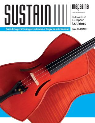 Sustain Magazine - Issue #3 - May 2013: A Magazine for luthiers, Lospennato, Leonardo