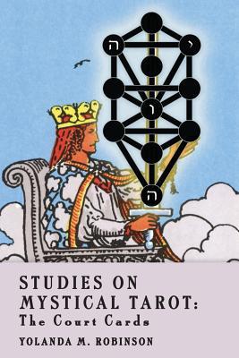 Studies on Mystical Tarot: The Court Cards, Robinson Ph.D., Yolanda M