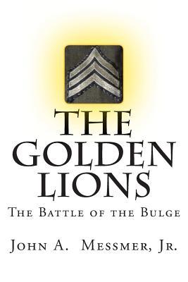 The Golden Lions: The Battle of the Bulge, Messmer Jr., Mr. John A.