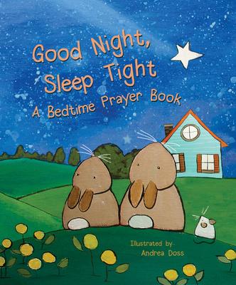 Image for Good Night, Sleep Tight (Bedtime Prayers)
