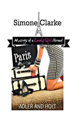 Simone Clarke, Musings of a Lonely Girl Abroad: Paris (Volume 1), Adler; Holt