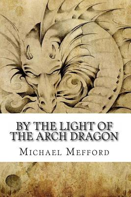 By the Light of the Arch Dragon (The Via Draconi), Mefford, Michael