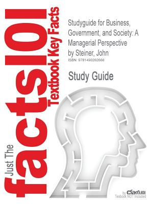 Studyguide for Business, Government, and Society: A Managerial Perspective by Steiner, John, ISBN 9780077470371, Cram101 Textbook Reviews