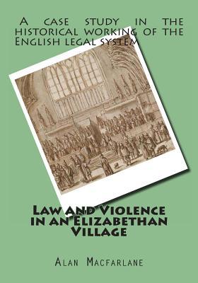 Law and Violence in an Elizabethan Village, Macfarlane, Prof Alan
