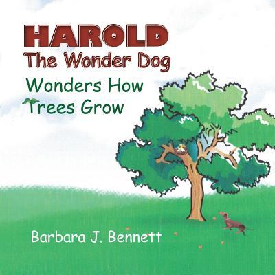Harold The Wonder Dog Wonders How Trees Grow (Volume 1), Bennett, Barbara J