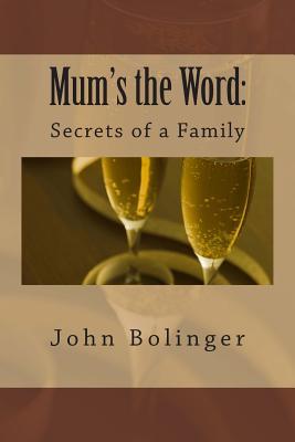 Mum's the Word:: Secrets of a Family, Bolinger, John