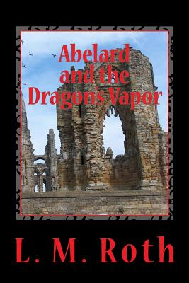 Abelard and the Dragon's Vapor, Roth, L. M.