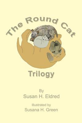 The Round Cat Trilogy, Eldred, Susan H.