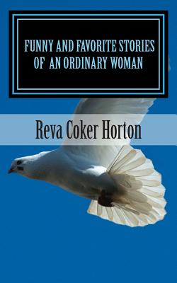Funny And Favorite Stories of An Ordinary Woman: An Ordinary Woman's Walk With God, Horton, Reva Coker