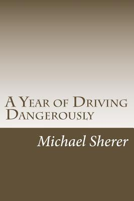 A Year of Driving Dangerously, Sherer, Michael M