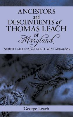 Ancestors and Descendents of Thomas Leach of Maryland, North Carolina, and Northwest Arkansas, Leach, George