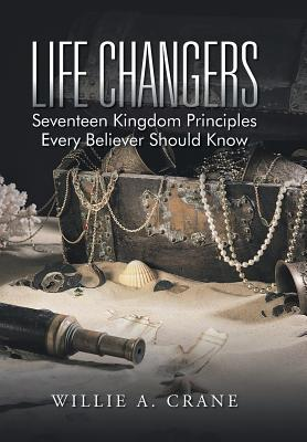 Life Changers: Seventeen Kingdom Principles Every Believer Should Know, Crane, Willie A.