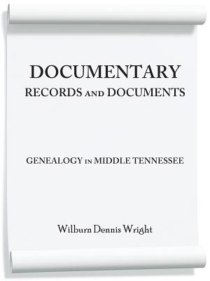 Documentary Records and Documents: Genealogy in Middle Tennessee, Wright, Wilburn Dennis