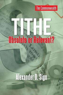 Tithe Obsolete or Relevant?, Sign, Alexander O.