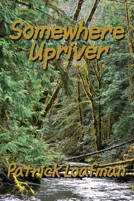 Image for Somewhere Upriver