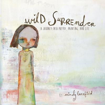 Wild Surrender: a journey into painting, poetry, and life, Lacefield, Mindy