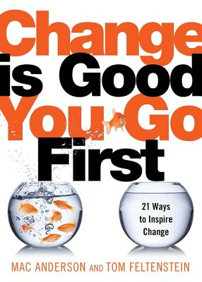 Image for Change Is Good...You Go First: 21 Ways to Inspire Change