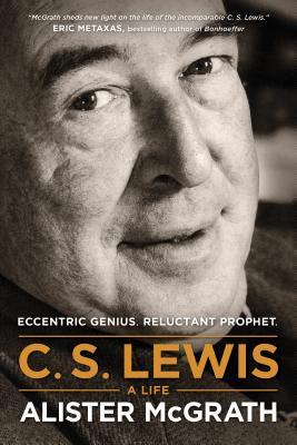 C. S. Lewis - A Life: Eccentric Genius, Reluctant Prophet, Alister McGrath