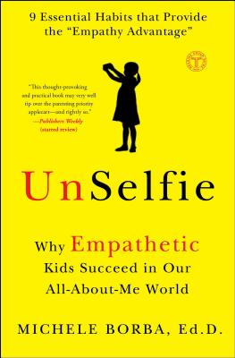 Image for UnSelfie: Why Empathetic Kids Succeed in Our All-About-Me World
