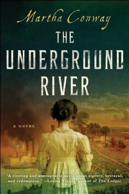 The Underground River: A Novel, Conway, Martha