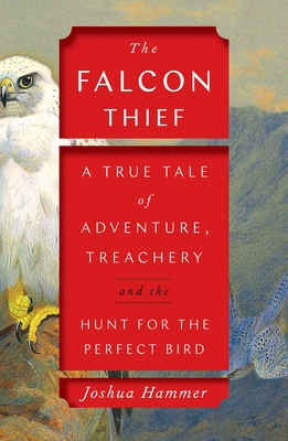 Image for The Falcon Thief: A True Tale of Adventure, Treachery, and the Hunt for the Perfect Bird