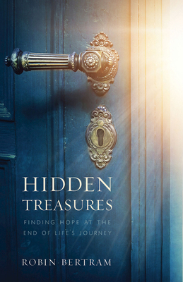 Image for Hidden Treasures: Finding Hope at the End of Life's Journey