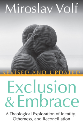 Image for Exclusion and Embrace, Revised and Updated: A Theological Exploration of Identity, Otherness, and Reconciliation