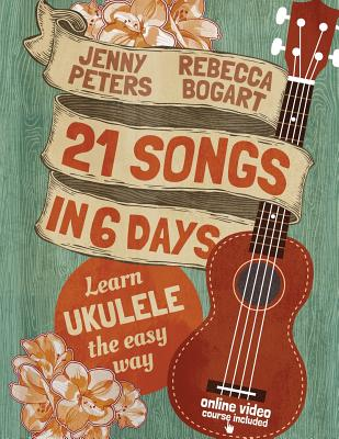 Image for 21 Songs in 6 Days: Learn Ukulele the Easy Way: Book + online video (Beginning Ukulele Songs)