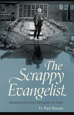 Image for The Scrappy Evangelist: Chesterton and a New Apologetics for Today