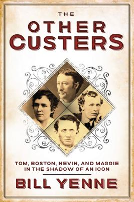 Image for The Other Custers: Tom, Boston, Nevin, and Maggie in the Shadow of George Armstrong Custer