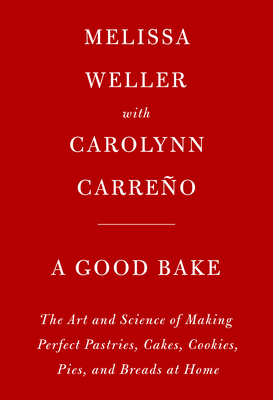 Image for A Good Bake: The Art and Science of Making Perfect Pastries, Cakes, Cookies, Pies, and Breads at Home: A Cookbook